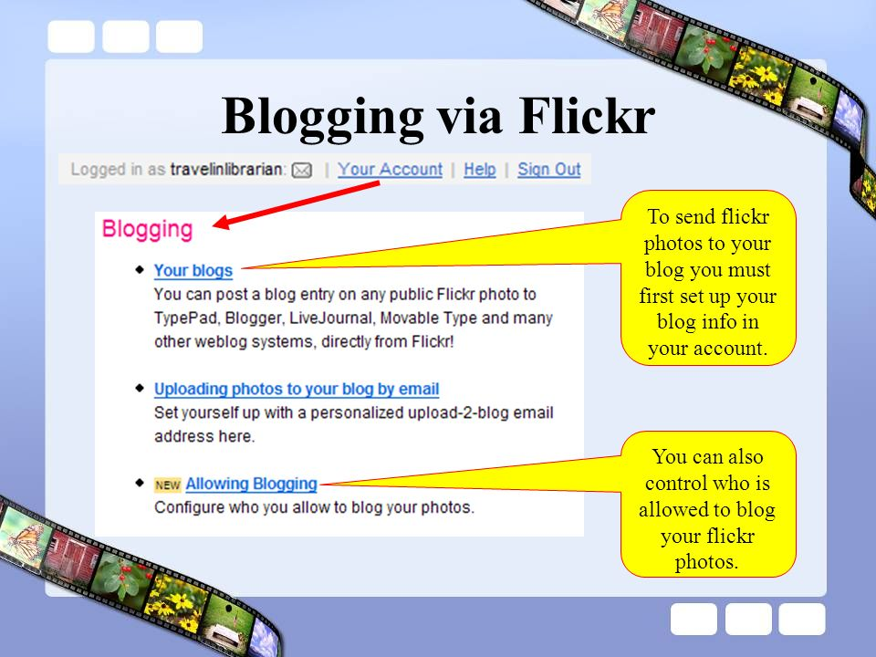 Blogging via Flickr To send flickr photos to your blog you must first set up your blog info in your account.