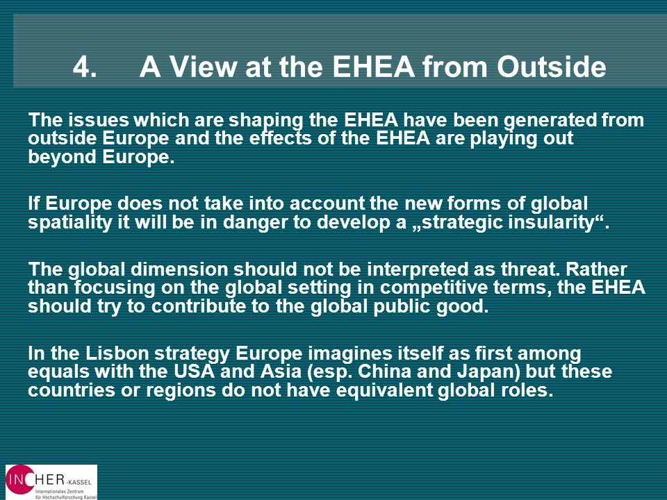 4.A View at the EHEA from Outside The issues which are shaping the EHEA have been generated from outside Europe and the effects of the EHEA are playing out beyond Europe.