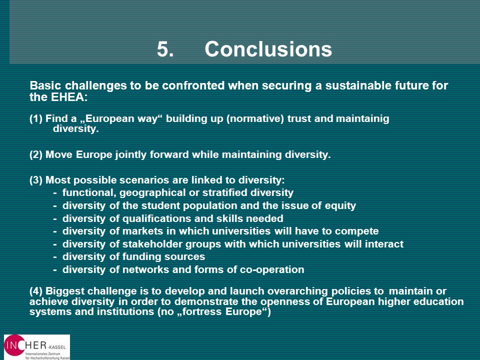 5.Conclusions Basic challenges to be confronted when securing a sustainable future for the EHEA: (1) Find a European way building up (normative) trust and maintainig diversity.