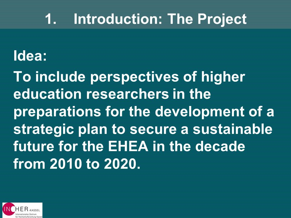 Idea: To include perspectives of higher education researchers in the preparations for the development of a strategic plan to secure a sustainable future for the EHEA in the decade from 2010 to 2020.