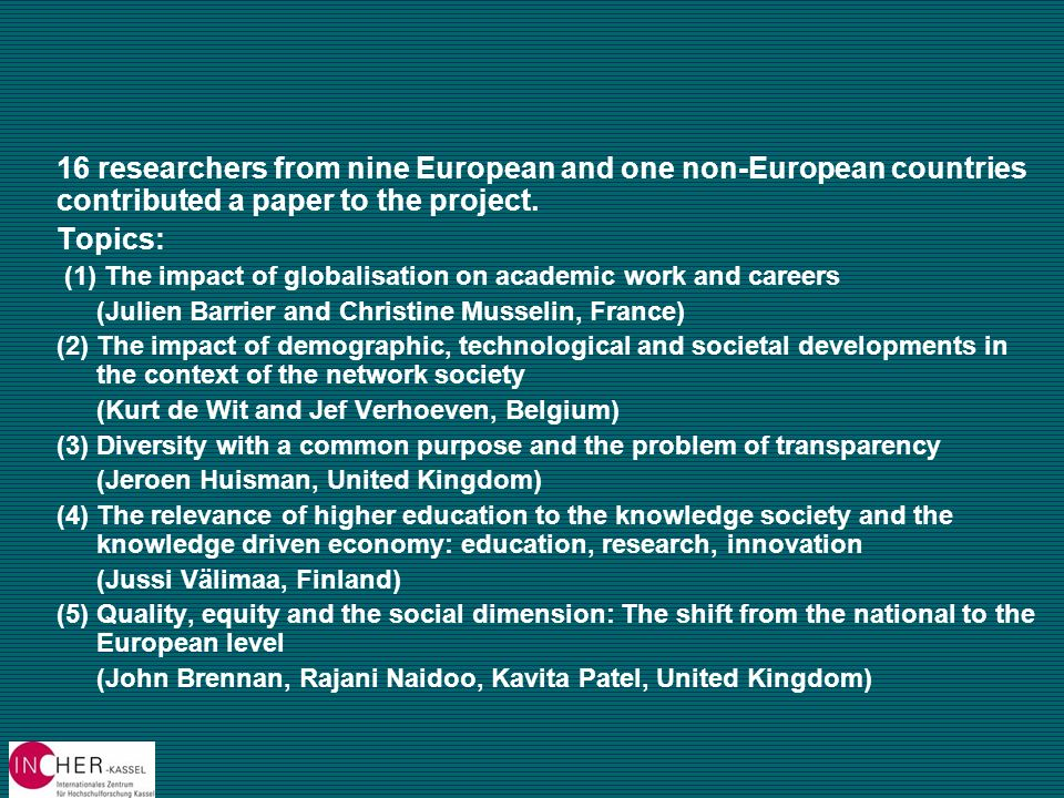 16 researchers from nine European and one non-European countries contributed a paper to the project. Topics: (1) The impact of globalisation on academ