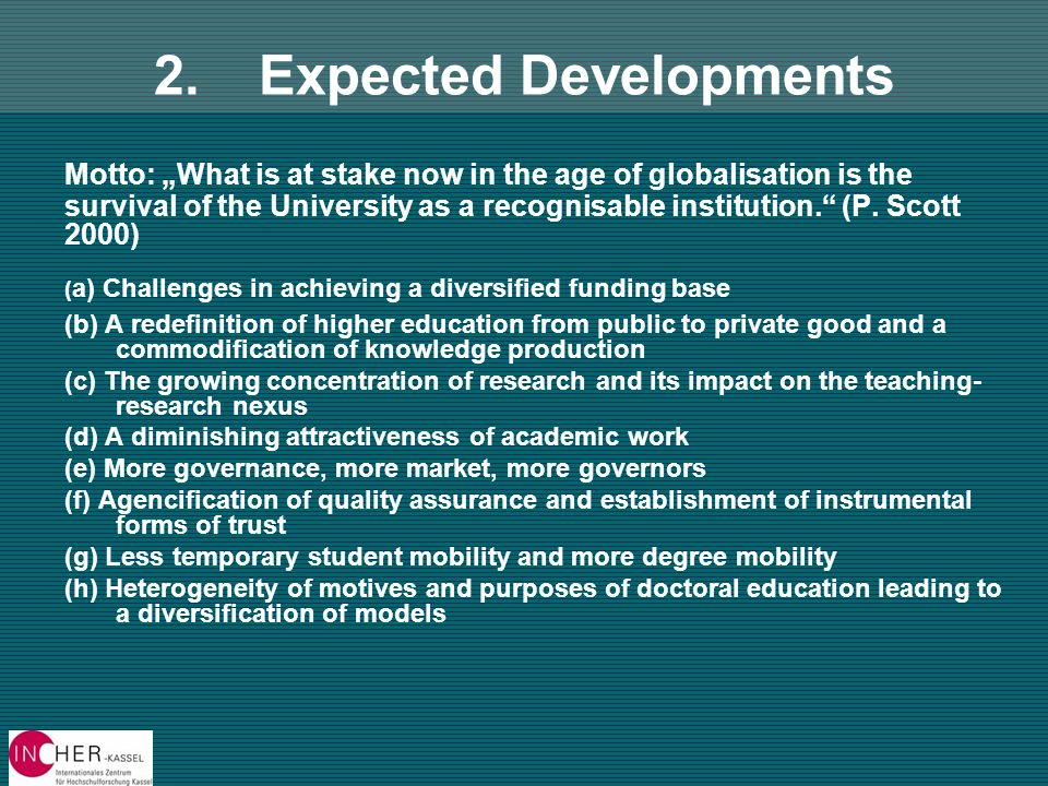 2.Expected Developments Motto: What is at stake now in the age of globalisation is the survival of the University as a recognisable institution.