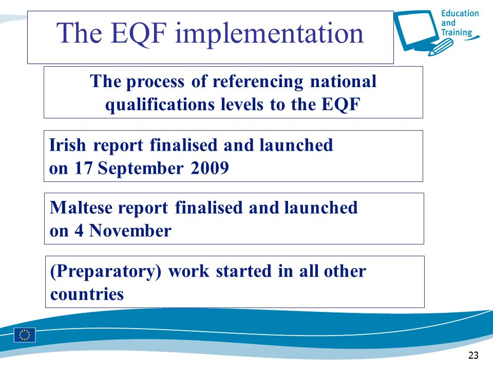 23 The process of referencing national qualifications levels to the EQF Irish report finalised and launched on 17 September 2009 Maltese report finali