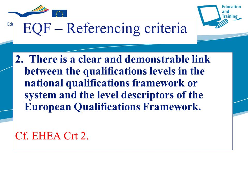 ecdc.europa.eu EQF – Referencing criteria 2. There is a clear and demonstrable link between the qualifications levels in the national qualifications f
