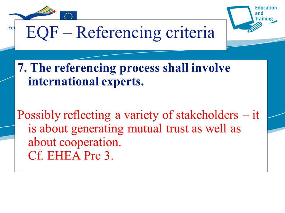 ecdc.europa.eu EQF – Referencing criteria 7. The referencing process shall involve international experts. Possibly reflecting a variety of stakeholder
