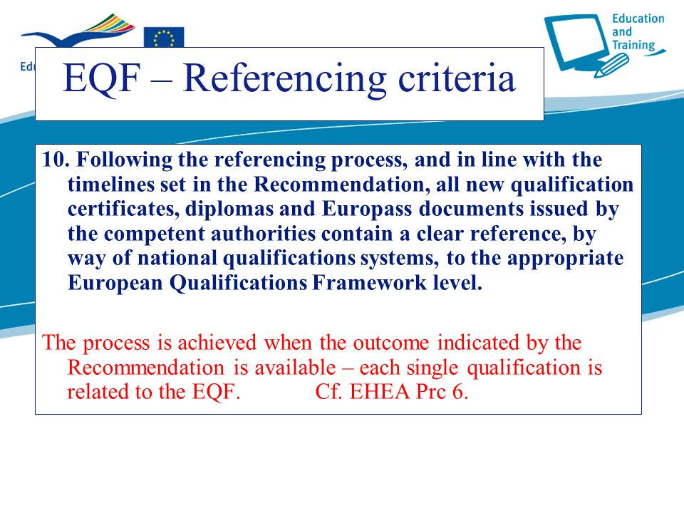 ecdc.europa.eu EQF – Referencing criteria 10. Following the referencing process, and in line with the timelines set in the Recommendation, all new qua