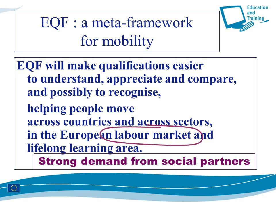 EQF : a meta-framework for mobility EQF will make qualifications easier to understand, appreciate and compare, and possibly to recognise, helping peop