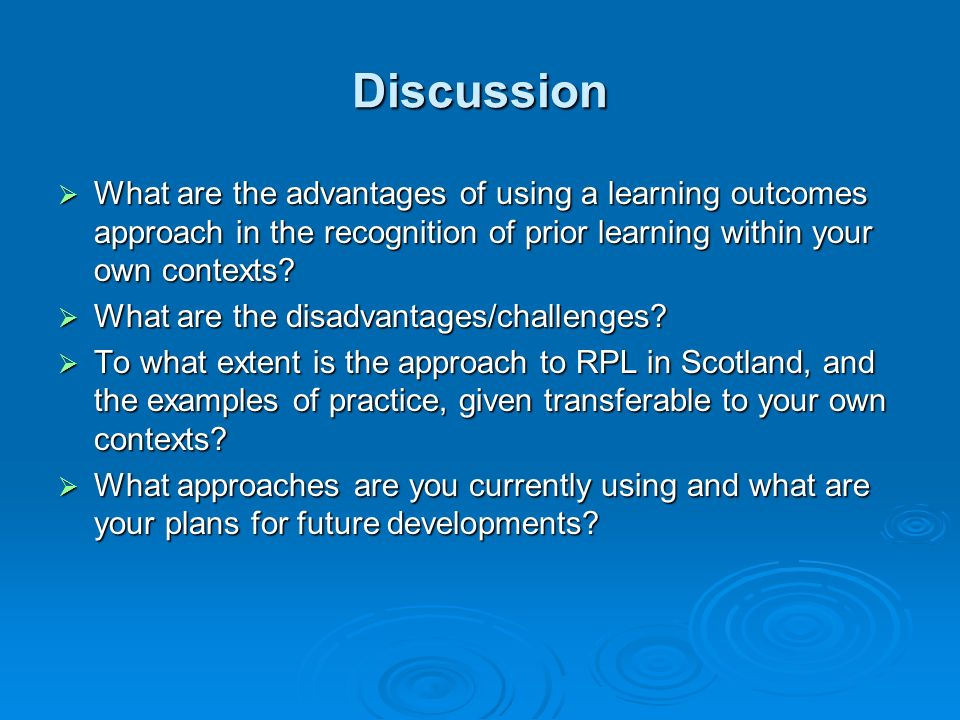 Discussion What are the advantages of using a learning outcomes approach in the recognition of prior learning within your own contexts? What are the a
