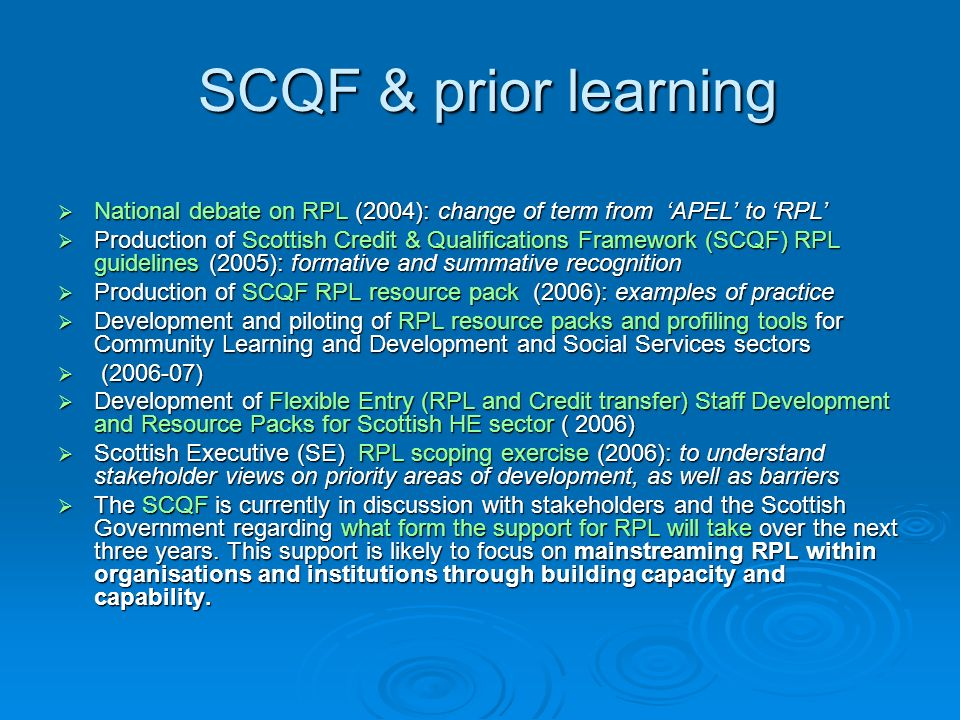 SCQF & prior learning SCQF & prior learning National debate on RPL (2004): change of term from APEL to RPL National debate on RPL (2004): change of te
