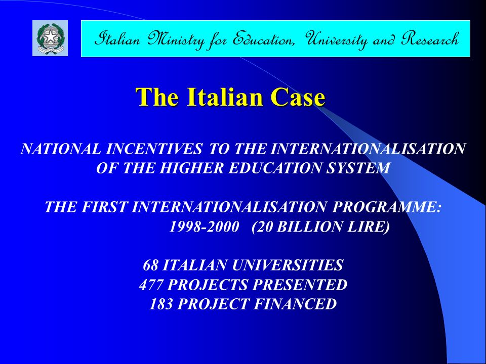 The Italian Case NATIONAL INCENTIVES TO THE INTERNATIONALISATION OF THE HIGHER EDUCATION SYSTEM THE FIRST INTERNATIONALISATION PROGRAMME: 1998-2000 (2