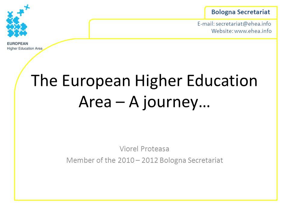 E-mail: secretariat@ehea.info Website: www.ehea.info Bologna Secretariat The European Higher Education Area – A journey… Viorel Proteasa Member of the