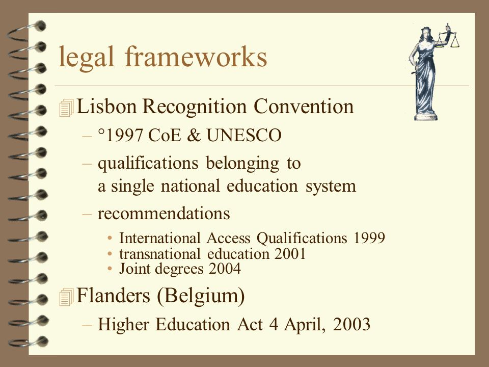 legal frameworks 4 Lisbon Recognition Convention –°1997 CoE & UNESCO –qualifications belonging to a single national education system –recommendations International Access Qualifications 1999 transnational education 2001 Joint degrees Flanders (Belgium) –Higher Education Act 4 April, 2003