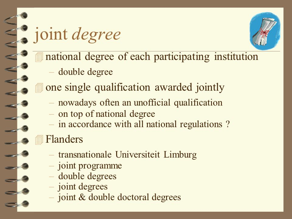 joint degree 4 national degree of each participating institution –double degree 4 one single qualification awarded jointly –nowadays often an unoffici