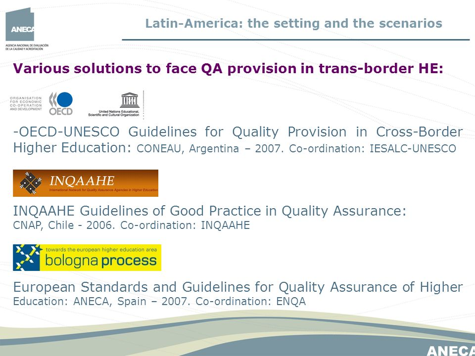 Various solutions to face QA provision in trans-border HE: -OECD-UNESCO Guidelines for Quality Provision in Cross-Border Higher Education: CONEAU, Argentina – 2007.