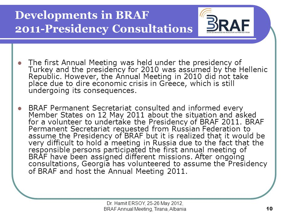 Developments in BRAF 2011-Presidency Consultations The first Annual Meeting was held under the presidency of Turkey and the presidency for 2010 was assumed by the Hellenic Republic.
