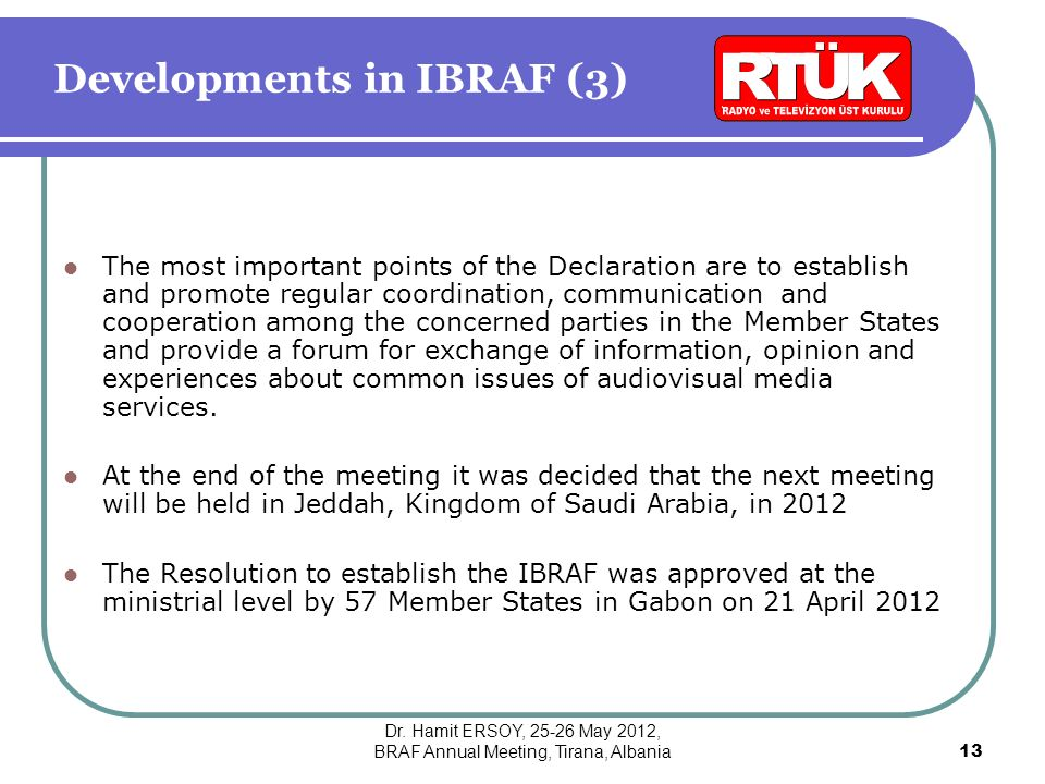 Developments in IBRAF (3) The most important points of the Declaration are to establish and promote regular coordination, communication and cooperation among the concerned parties in the Member States and provide a forum for exchange of information, opinion and experiences about common issues of audiovisual media services.