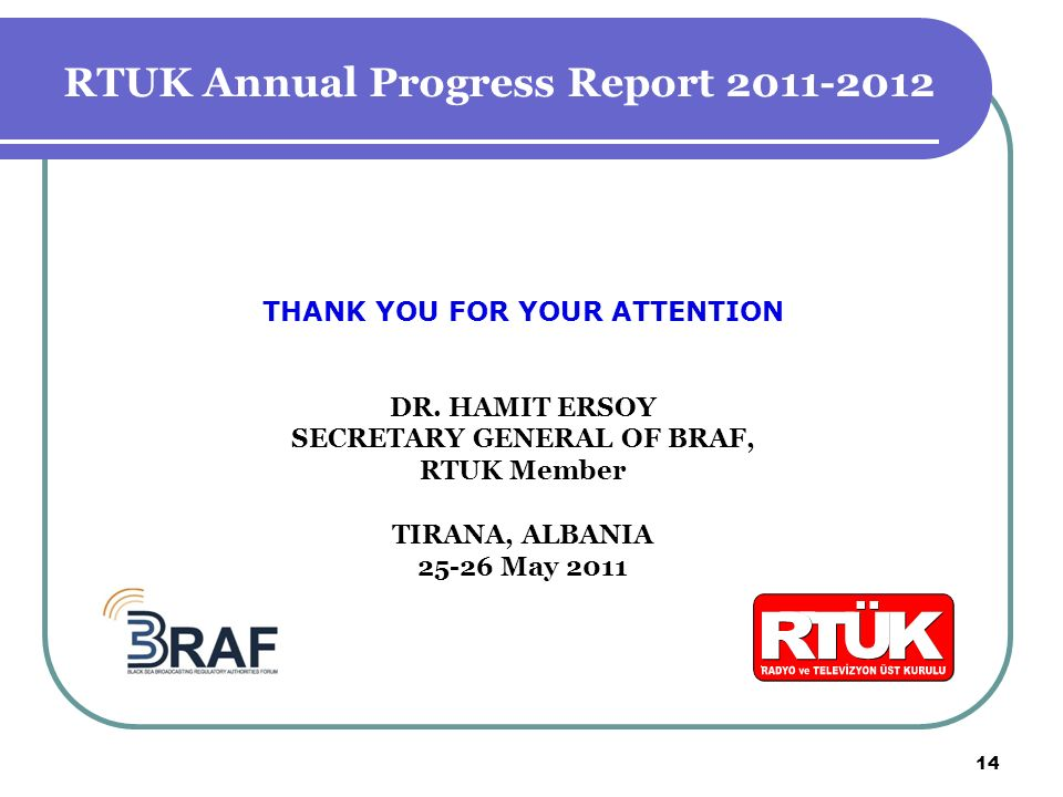 14 RTUK Annual Progress Report 2011-2012 THANK YOU FOR YOUR ATTENTION DR.