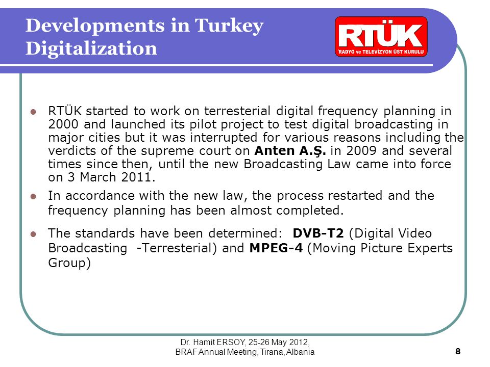 Developments in Turkey Digitalization RTÜK started to work on terresterial digital frequency planning in 2000 and launched its pilot project to test digital broadcasting in major cities but it was interrupted for various reasons including the verdicts of the supreme court on Anten A.Ş.