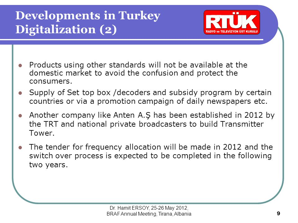 Developments in Turkey Digitalization (2) Products using other standards will not be available at the domestic market to avoid the confusion and protect the consumers.