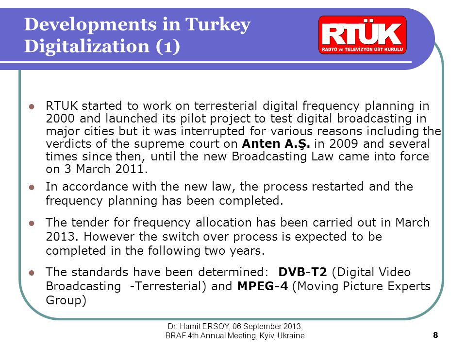 Developments in Turkey Digitalization (1) RTUK started to work on terresterial digital frequency planning in 2000 and launched its pilot project to test digital broadcasting in major cities but it was interrupted for various reasons including the verdicts of the supreme court on Anten A.Ş.