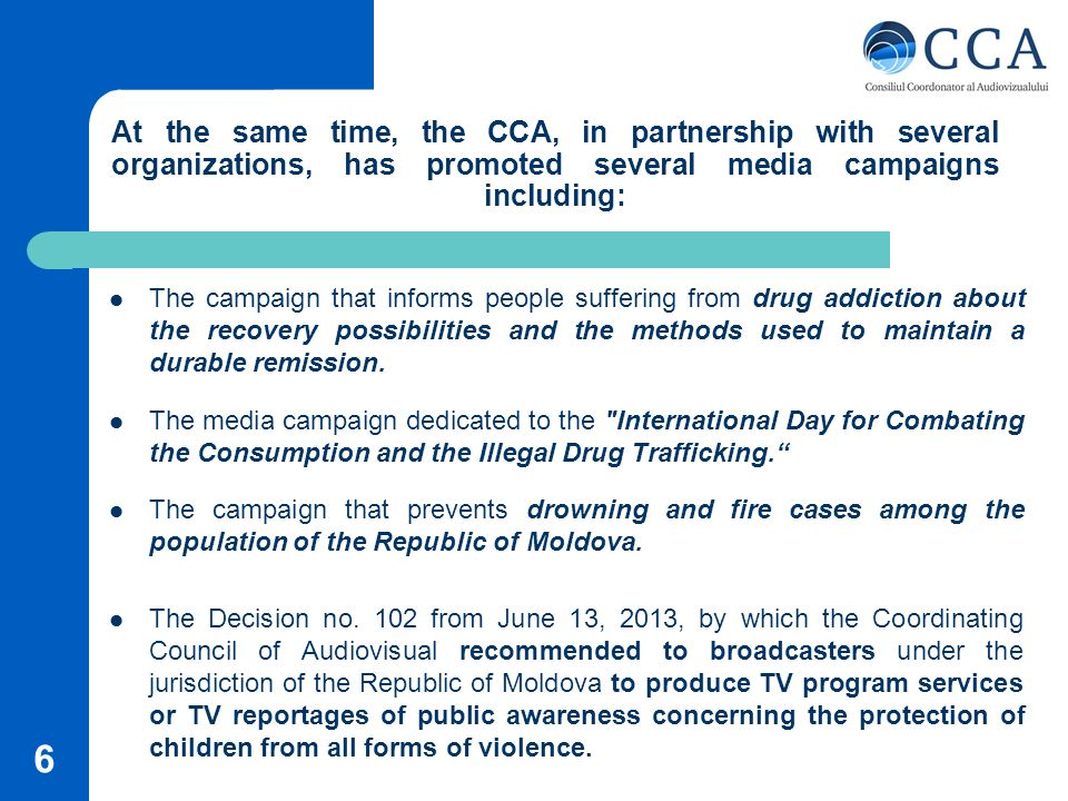 At the same time, the CCA, in partnership with several organizations, has promoted several media campaigns including: The campaign that informs people suffering from drug addiction about the recovery possibilities and the methods used to maintain a durable remission.