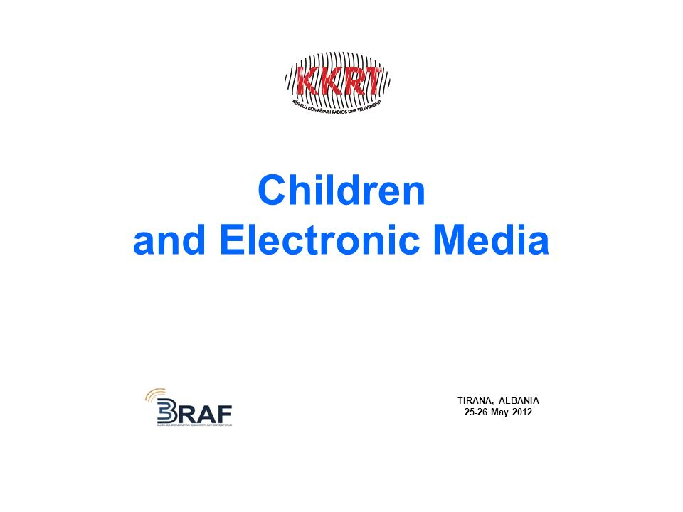 Children and Electronic Media TIRANA, ALBANIA 25-26 May 2012