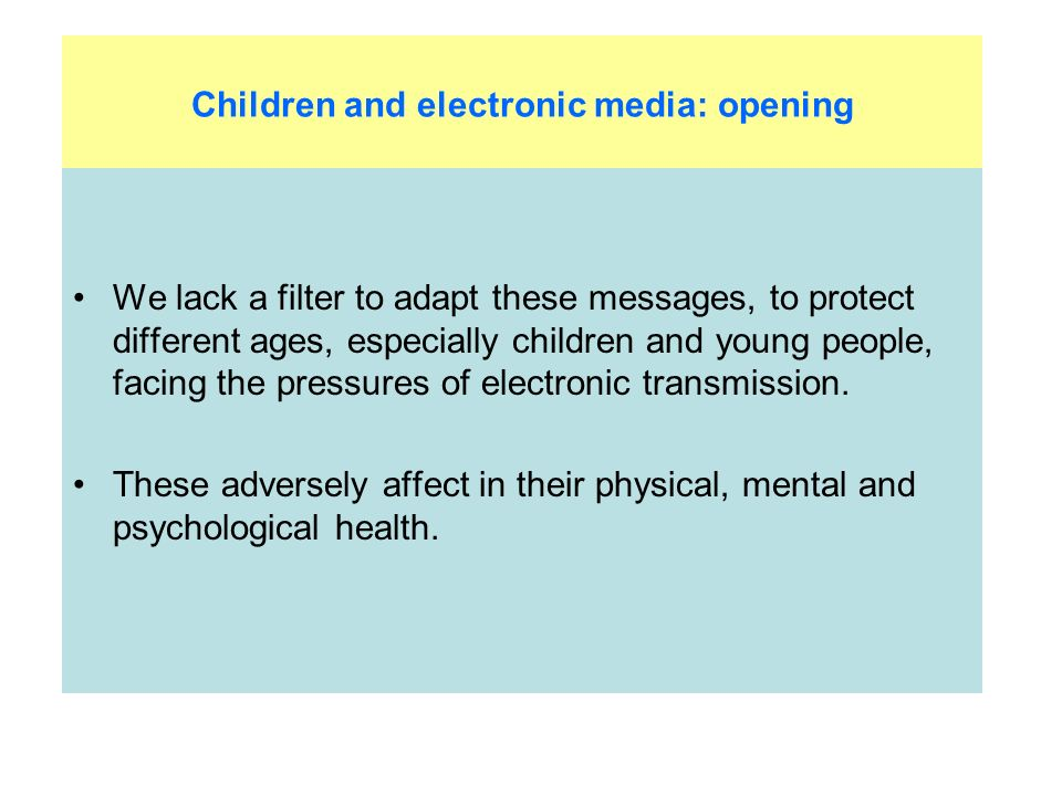 Children and electronic media: opening We lack a filter to adapt these messages, to protect different ages, especially children and young people, facing the pressures of electronic transmission.