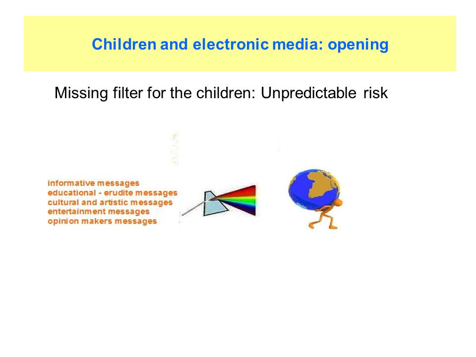 Children and electronic media: opening Missing filter for the children: Unpredictable risk