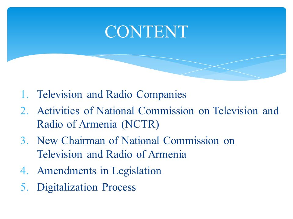 1.Television and Radio Companies 2.Activities of National Commission on Television and Radio of Armenia (NCTR) 3.New Chairman of National Commission o
