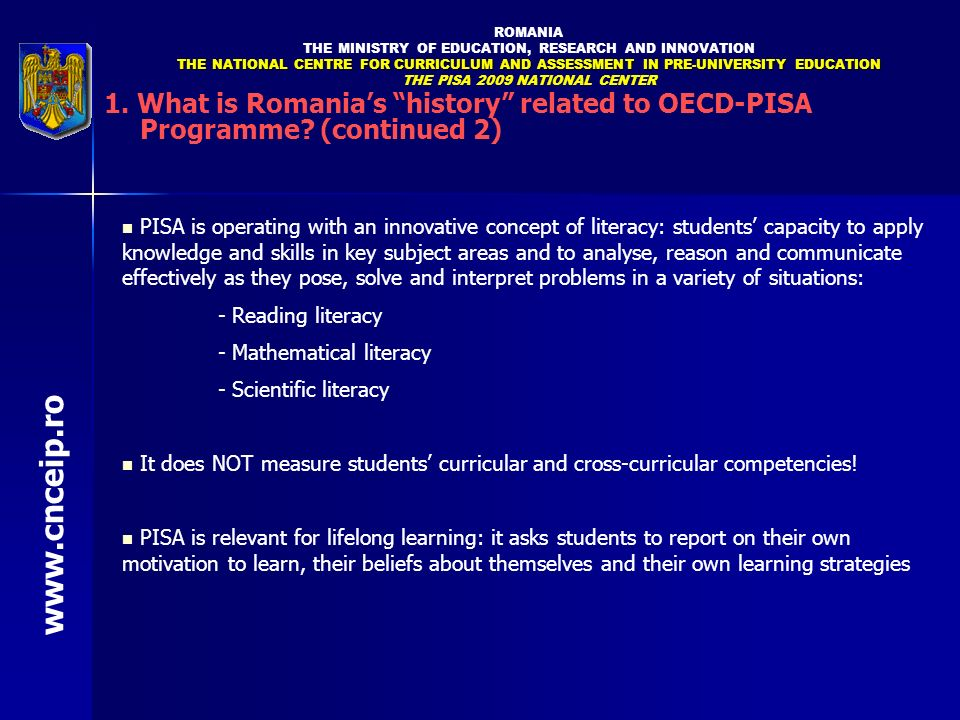 PISA is operating with an innovative concept of literacy: students capacity to apply knowledge and skills in key subject areas and to analyse, reason
