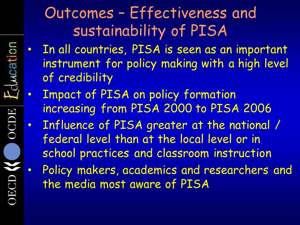 In all countries, PISA is seen as an important instrument for policy making with a high level of credibility Impact of PISA on policy formation increa