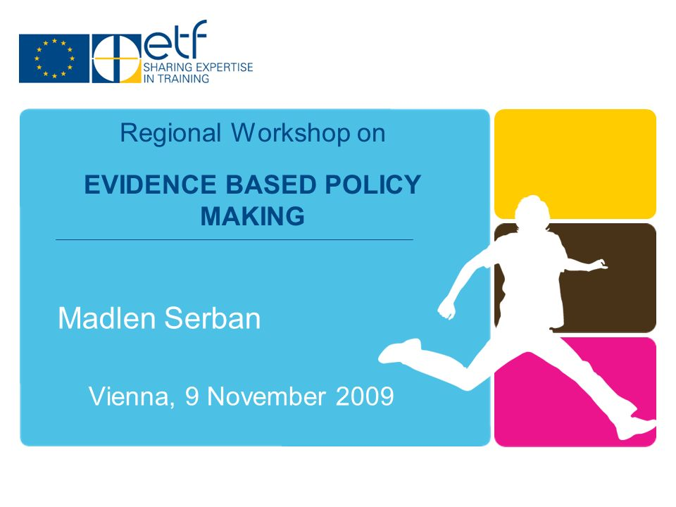 Madlen Serban Vienna, 9 November 2009 Regional Workshop on EVIDENCE BASED POLICY MAKING
