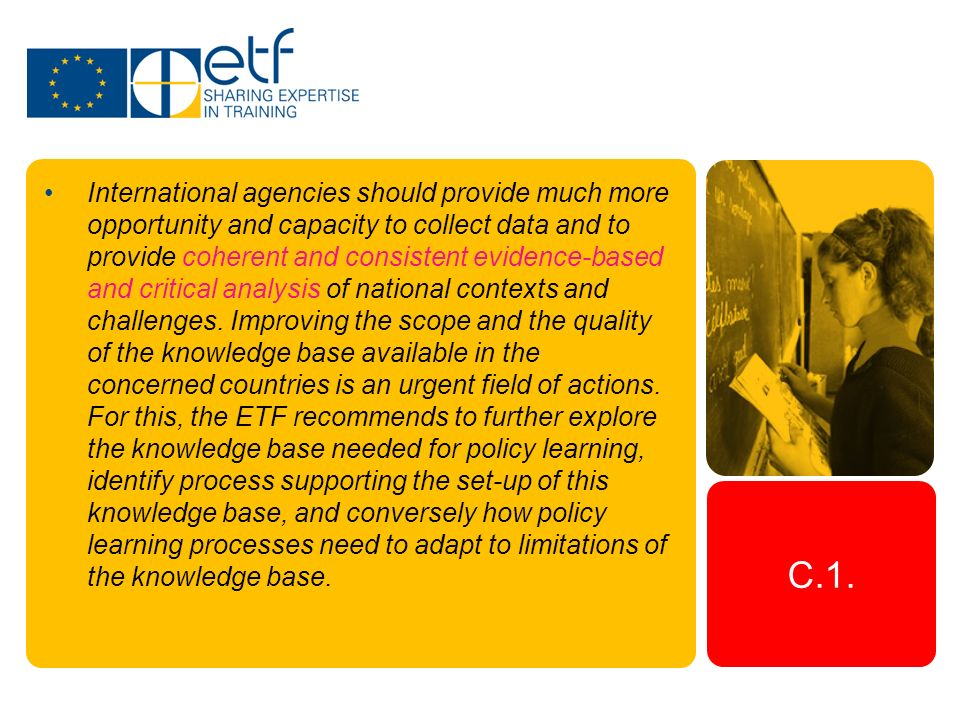 C.1. International agencies should provide much more opportunity and capacity to collect data and to provide coherent and consistent evidence-based an