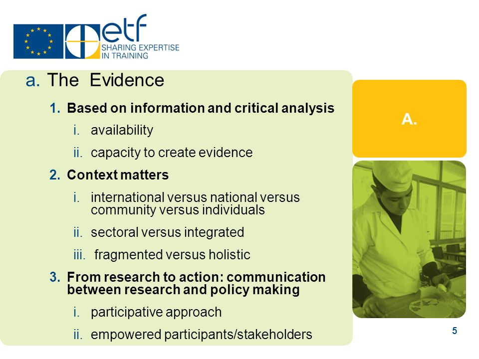 5 A. a.The Evidence 1.Based on information and critical analysis i.availability ii.capacity to create evidence 2.Context matters i.international versu