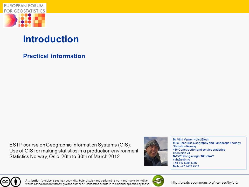 1 Introduction Practical information ESTP course on Geographic Information Systems (GIS): Use of GIS for making statistics in a production environment