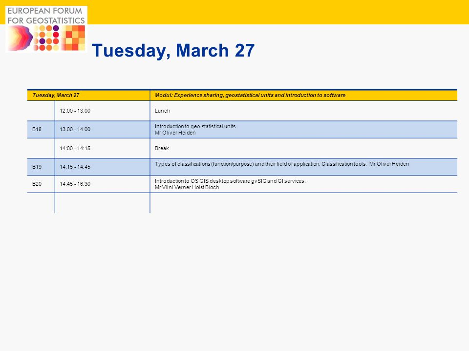 6 Tuesday, March 27 Modul: Experience sharing, geostatistical units and introduction to software 12:00 - 13:00Lunch B1813.00 - 14.00 Introduction to g