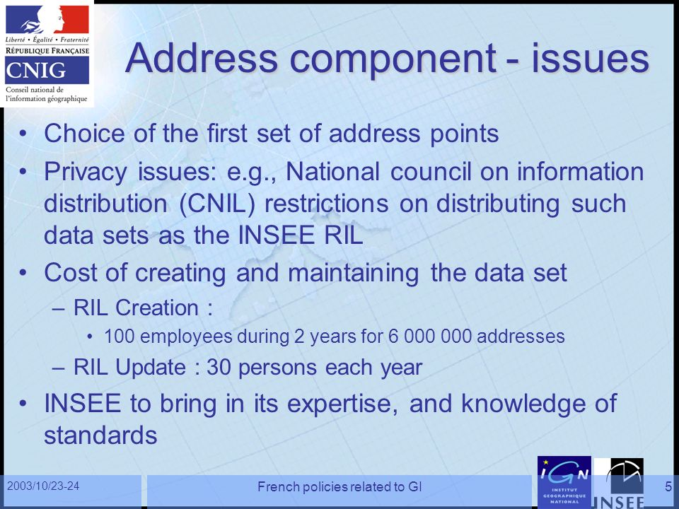 2003/10/23-24 French policies related to GI5 Address component - issues Choice of the first set of address points Privacy issues: e.g., National counc