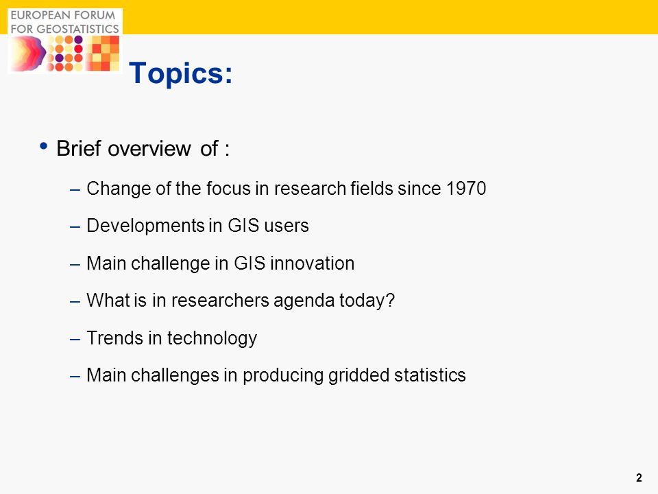Topics: Brief overview of : –Change of the focus in research fields since 1970 –Developments in GIS users –Main challenge in GIS innovation –What is i