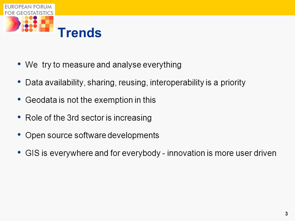 Trends We try to measure and analyse everything Data availability, sharing, reusing, interoperability is a priority Geodata is not the exemption in th