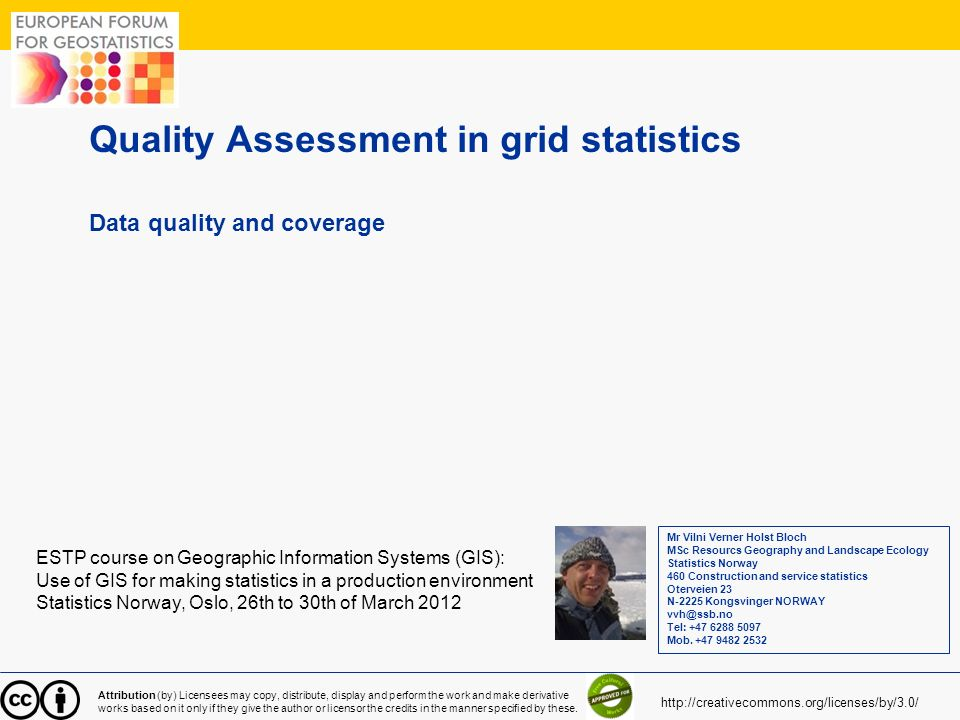 1 Quality Assessment in grid statistics Data quality and coverage ESTP course on Geographic Information Systems (GIS): Use of GIS for making statistic
