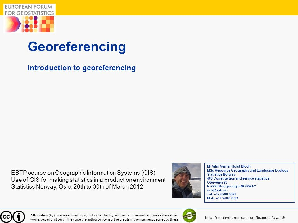 1 Georeferencing Introduction to georeferencing ESTP course on Geographic Information Systems (GIS): Use of GIS for making statistics in a production