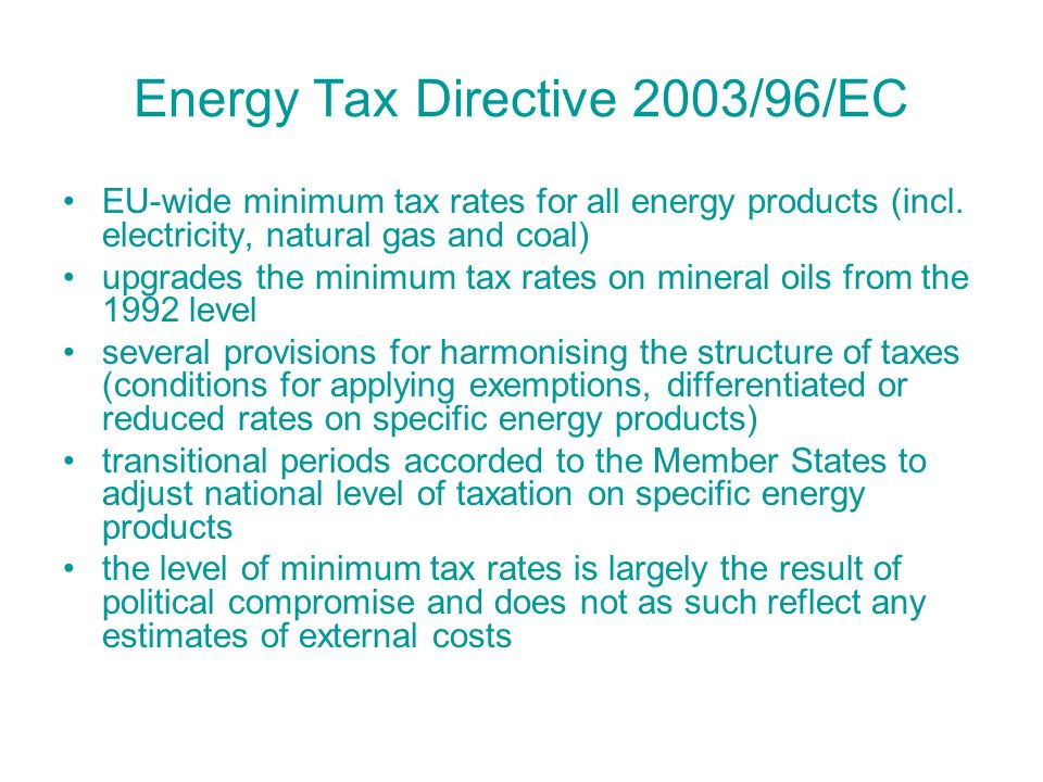 Energy Tax Directive 2003/96/EC EU-wide minimum tax rates for all energy products (incl.