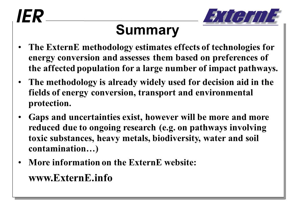 Summary The ExternE methodology estimates effects of technologies for energy conversion and assesses them based on preferences of the affected population for a large number of impact pathways.