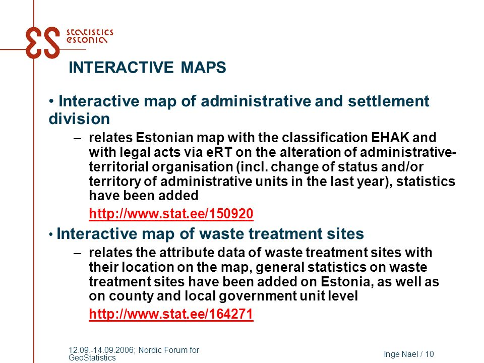 Inge Nael / 10 12.09.-14.09.2006; Nordic Forum for GeoStatistics Interactive map of administrative and settlement division –relates Estonian map with the classification EHAK and with legal acts via eRT on the alteration of administrative- territorial organisation (incl.