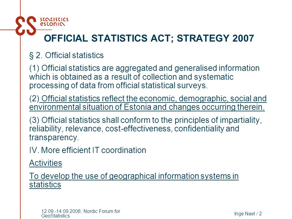Inge Nael / 2 12.09.-14.09.2006; Nordic Forum for GeoStatistics OFFICIAL STATISTICS ACT; STRATEGY 2007 § 2.