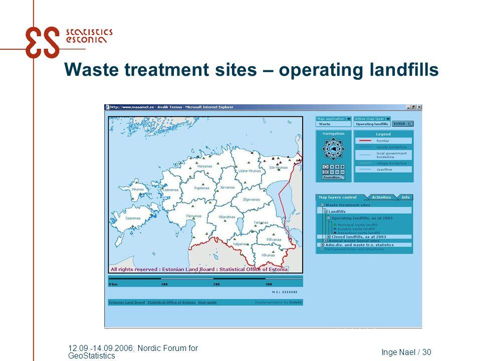Inge Nael / 30 12.09.-14.09.2006; Nordic Forum for GeoStatistics Waste treatment sites – operating landfills