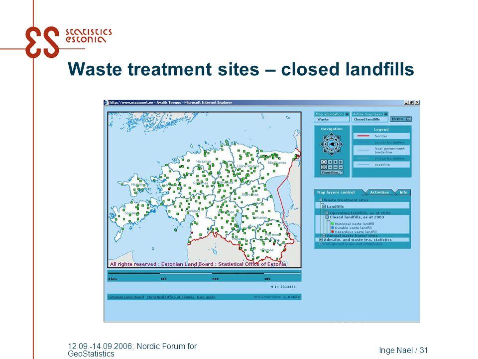 Inge Nael / 31 12.09.-14.09.2006; Nordic Forum for GeoStatistics Waste treatment sites – closed landfills