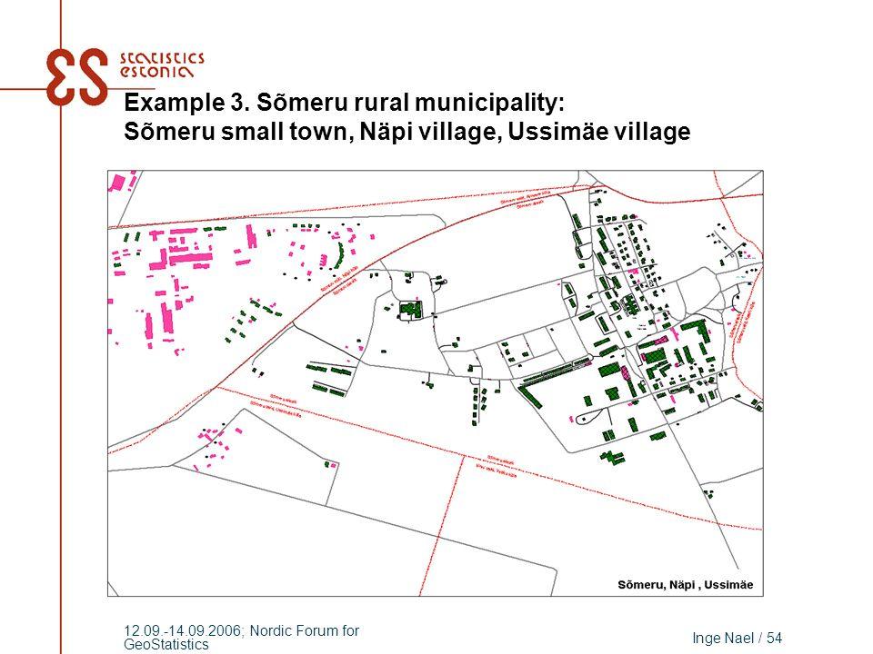Inge Nael / 54 12.09.-14.09.2006; Nordic Forum for GeoStatistics Example 3. Sõmeru rural municipality: Sõmeru small town, Näpi village, Ussimäe villag