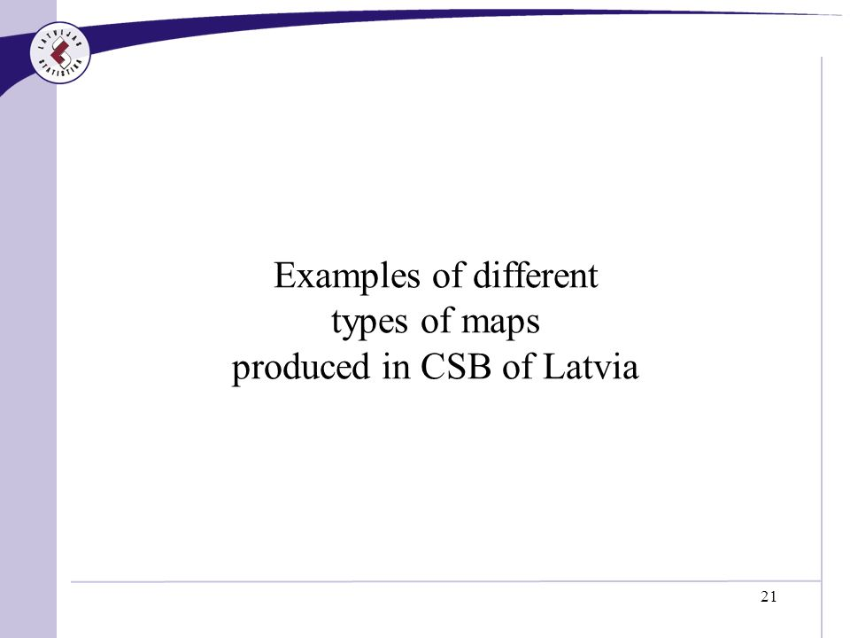 21 Examples of different types of maps produced in CSB of Latvia