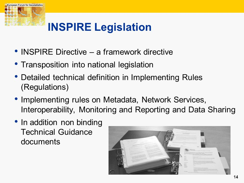 14 INSPIRE Legislation INSPIRE Directive – a framework directive Transposition into national legislation Detailed technical definition in Implementing